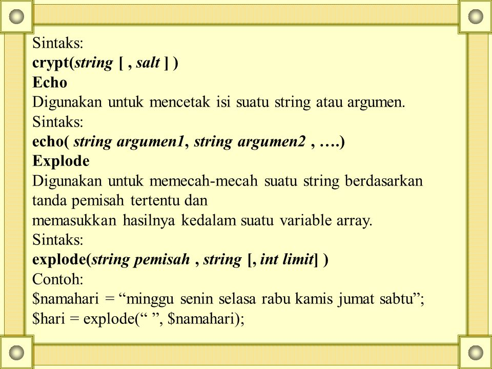 Sintaks: crypt(string [ , salt ] ) Echo. Digunakan untuk mencetak isi suatu string atau argumen. echo( string argumen1, string argumen2 , ….)